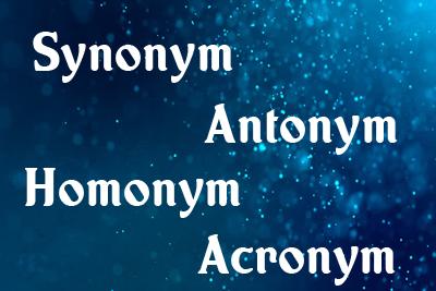 Synonym Antonym Homonym Acronym