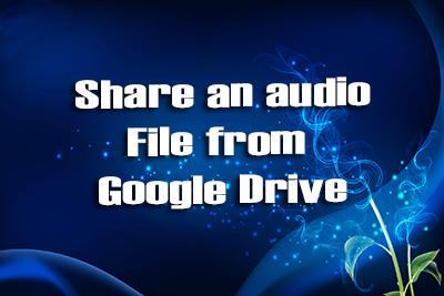 Share Google Drive Audio