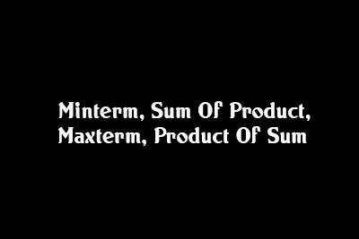 Minterm Sum product Maxterm