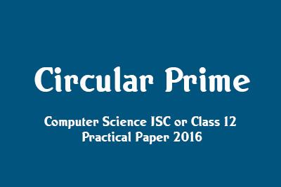 JAVA Practical ISC 2016 Solve Circular Prime