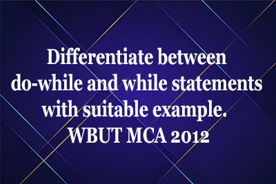 Differentiate do-while while WBUT MCA