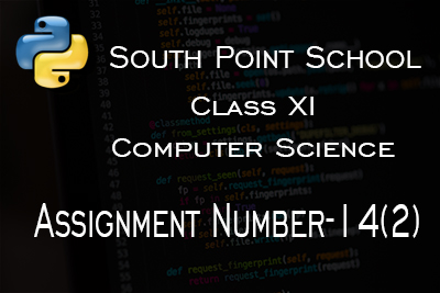 South Point - Class XI - Computer Science. Assignment Number 14b